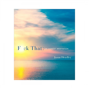 F*ck That - an Honest Meditation