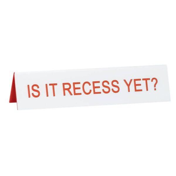 Is It Recess Yet Desk Sign